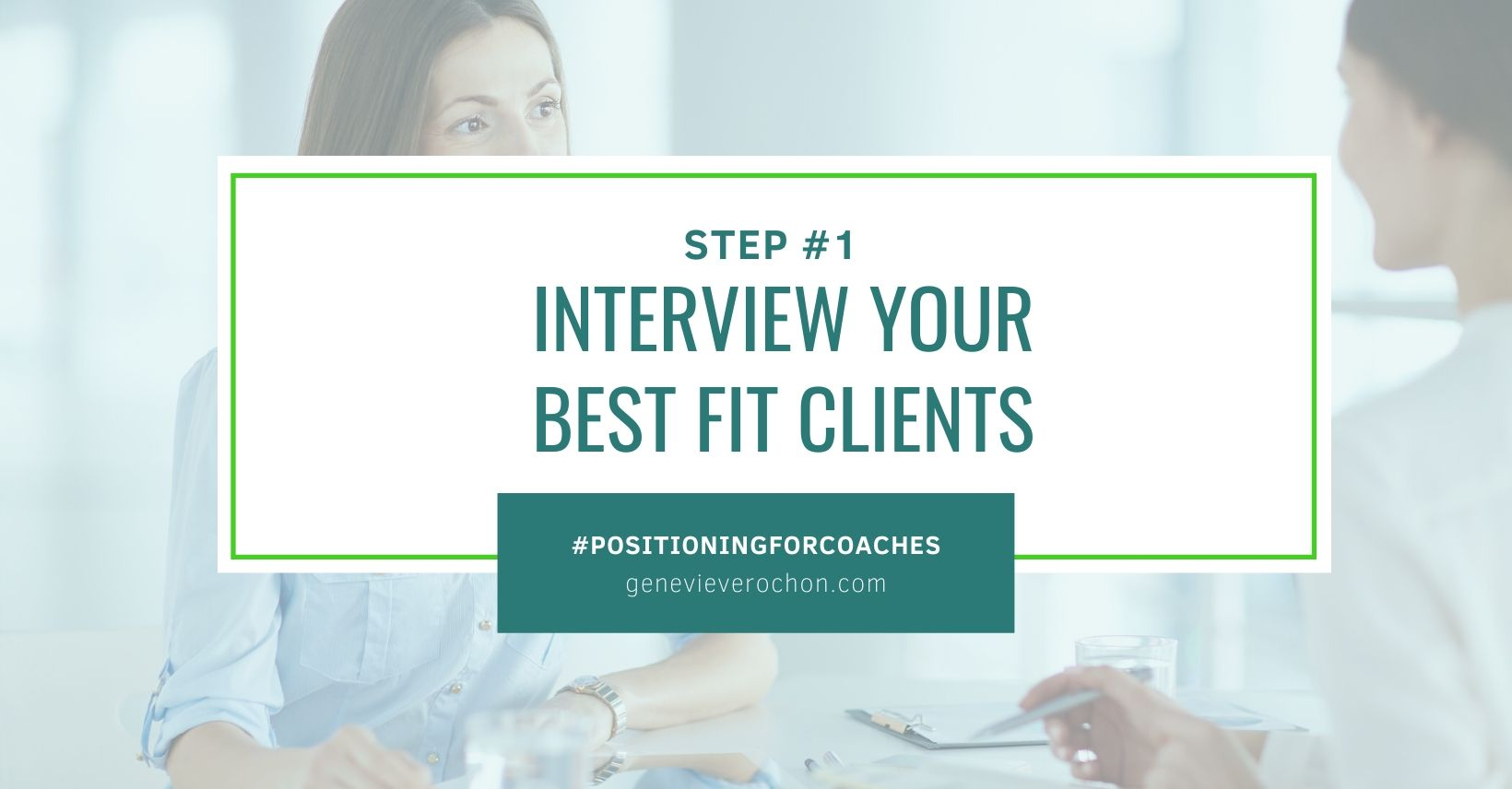 Postioning Step 1 - Interview your best fit clients