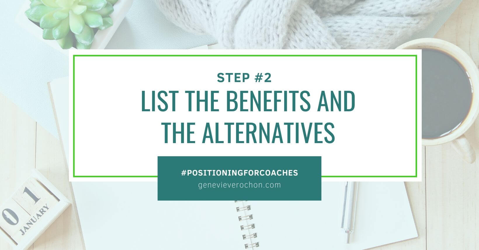 Positioning Step 2 List the Benefits and Alternatives